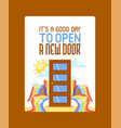 it s good day to open new door poster vector image