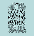 hand lettering for in him we live move have our vector image vector image