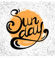 lettering sunday written by hand with grunge sun vector image vector image