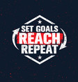 set goals reach repeat inspiring creative vector image vector image