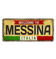 welcome to messina vintage rusty metal sign vector image vector image
