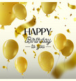happy birthday gold party balloon greeting card vector image vector image