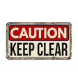 caution keep clear vintage rusty metal sign vector image vector image