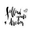 follow your dream inspirational quote about life vector image vector image