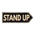 stand up vintage rusty metal sign vector image