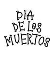Dia de los muertos day dead lettering