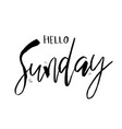 hello sunday funny morning handwritten lettering vector image