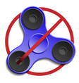banned or not allowed to use a fidget spinner vector image