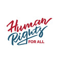 human rights for all - hand-written slogan vector image