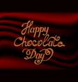happy chocolate day handwritten lettering world vector image vector image
