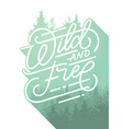 wild and free lettering inspirational quote about vector image vector image