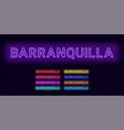 neon name of barranquilla city vector image vector image