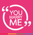 you marry me design vector image