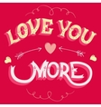 Love you more greeting card vector image vector image