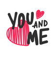 you and me hand drawn lettering for happy vector image