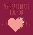 my heart beats for you valentines day vector image
