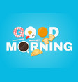 good morning concept vector image vector image