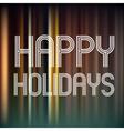 happy holidays on dark color vertical lines vector image vector image