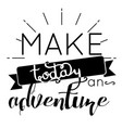 make today an adventure quote vector image