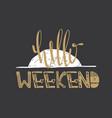 hello weekend quote vector image