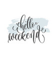 hello weekend - hand lettering inscription text on vector image vector image