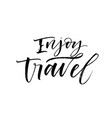 enjoy travel phrase modern calligraphy vector image