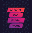 poster with inspirational text dream big work hard vector image