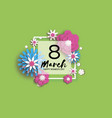 8 march happy women s mother s day floral vector image vector image