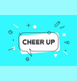 cheer up banner speech bubble poster and vector image vector image