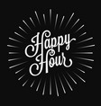 happy hour vintage lettering on black background vector image vector image