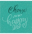 Handwritten inspirational phrase Choose to be vector image vector image