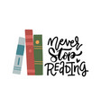 several books and hand written phrase never stop vector image