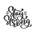 stay strong text hand drawn holiday vector image