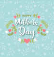 happy mothers day card of flower spring quote vector image