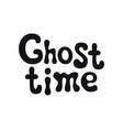ghost time halloween theme handdrawn lettering vector image vector image