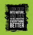 look deep into nature motivational quotes vector image