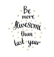 Be more awesome than last year Inspirational and vector image vector image
