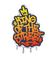 king of the street tag graffiti style label vector image vector image