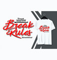 break rules typography t-shirt design vector image
