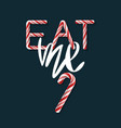 eat me - creative poster vector image vector image