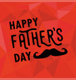 happy fathers day card with mustache on red vector image