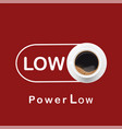 power low coffee button concept red background vec vector image