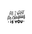 all i want for christmas is you cute typography vector image