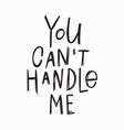 you cant handle me t-shirt quote lettering vector image vector image
