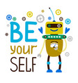 be yourself robot t-shirt design vector image vector image