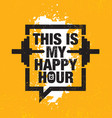 this is my happy hour fitness gym muscle workout vector image vector image