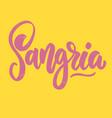 sangria lettering phrase for postcard banner flyer vector image