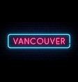 vancouver neon sign bright light signboard vector image vector image