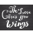 Lettering quote love gives you wings Hand drawn vector image vector image