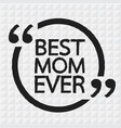best mom ever lettering design vector image